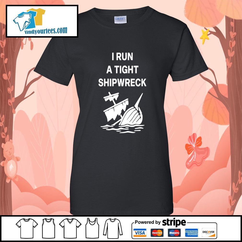 I run a tight shipwreck s Ladies-Tee