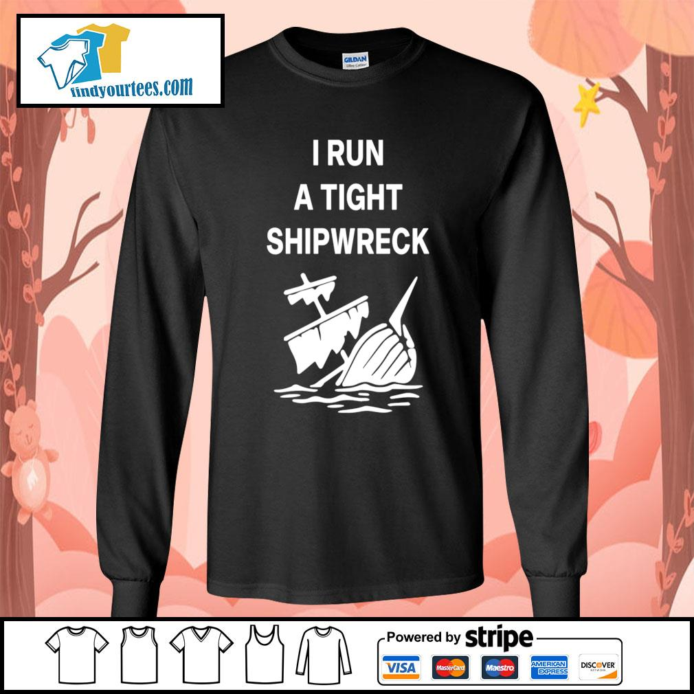 I run a tight shipwreck s Long-Sleeves-Tee