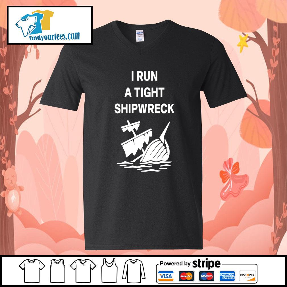 I run a tight shipwreck s V-neck-T-shirt
