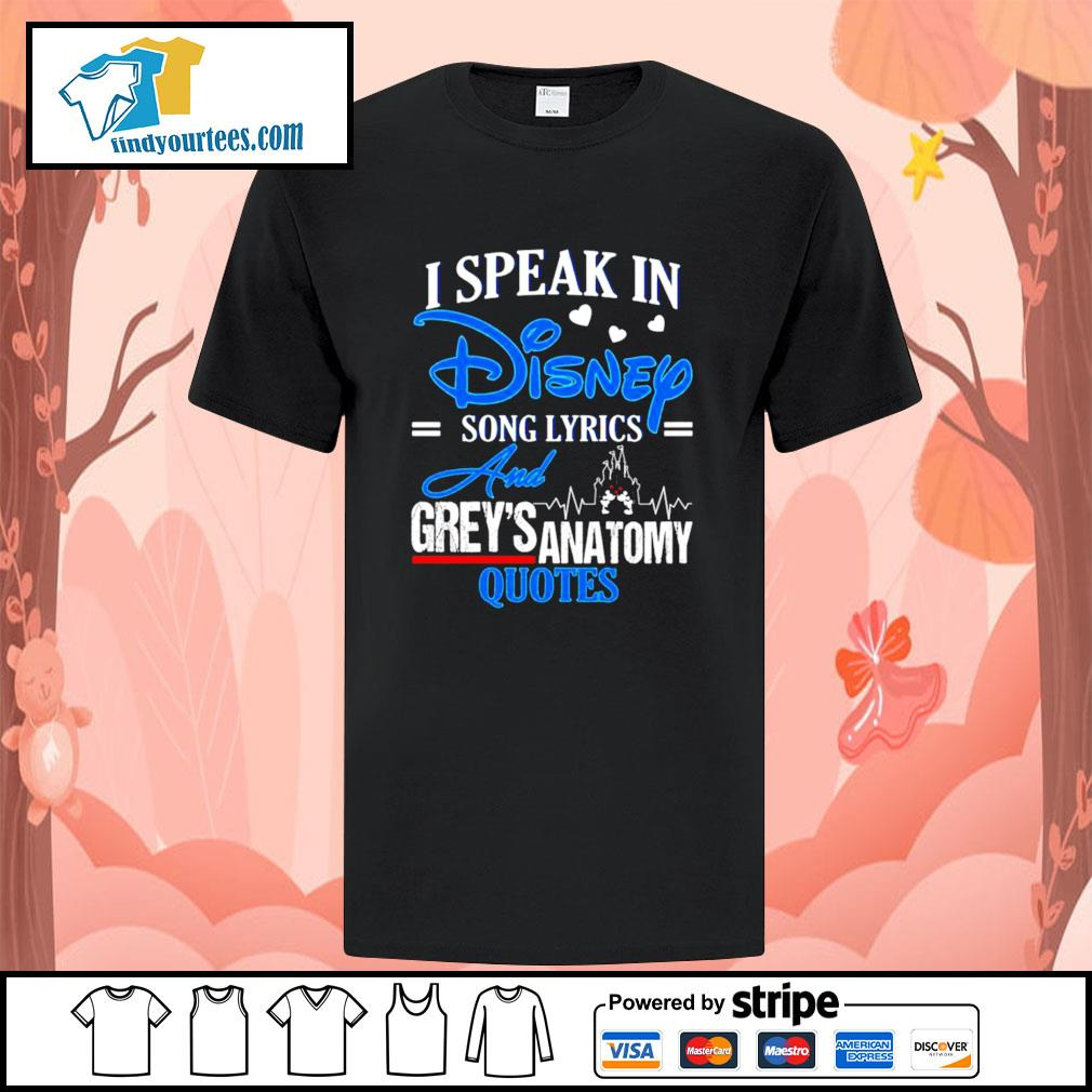 I speak in disney song lyrics and Grey's Anatomy quotes shirt