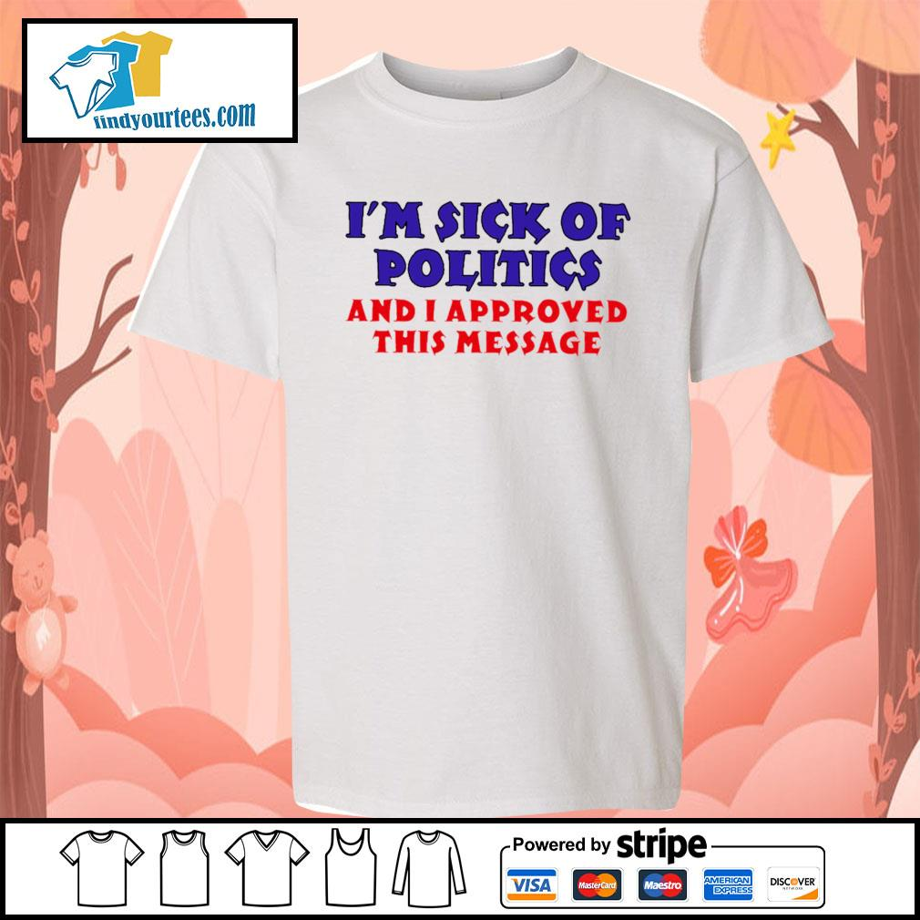 I'm sick of politics and I approved this message s Kid-T-shirt