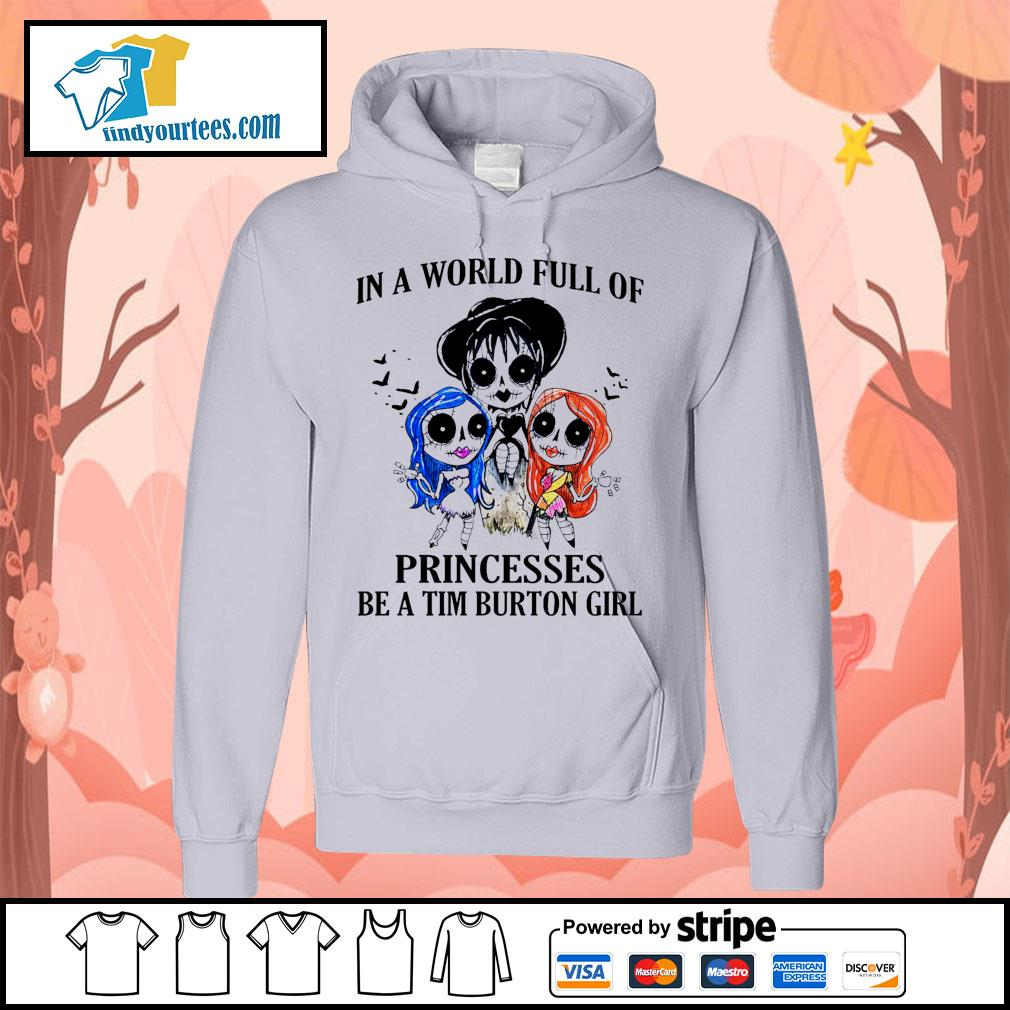 In a world full of princesses be a Tim Burton girl Halloween s Hoodie