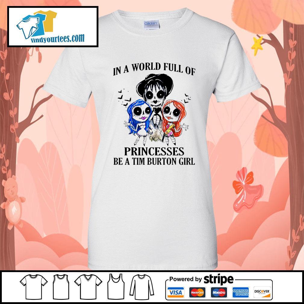 In a world full of princesses be a Tim Burton girl Halloween s Ladies-Tee