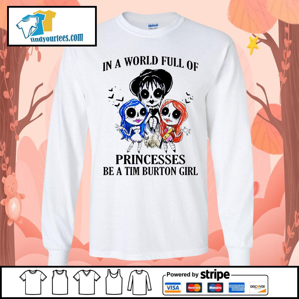 In a world full of princesses be a Tim Burton girl Halloween s Long-Sleeves-Tee