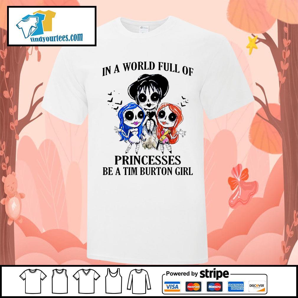 In a world full of princesses be a Tim Burton girl Halloween shirt