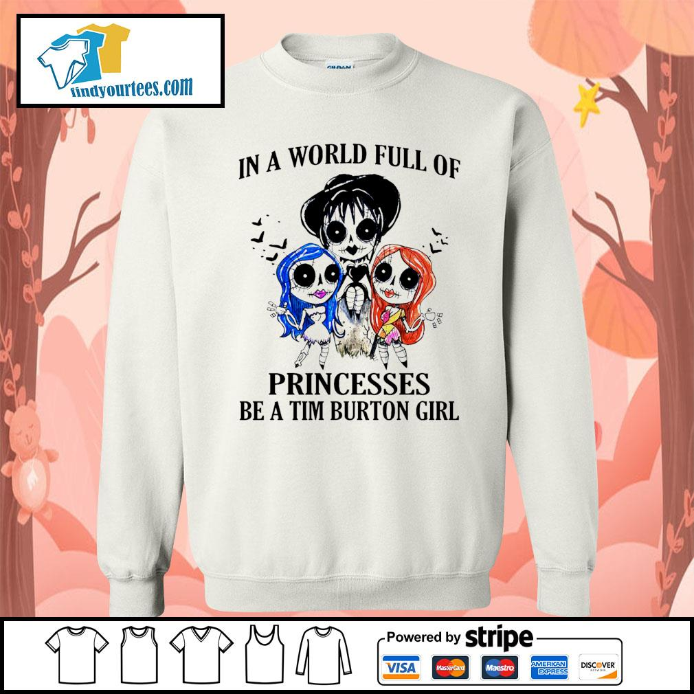 In a world full of princesses be a Tim Burton girl Halloween s Sweater