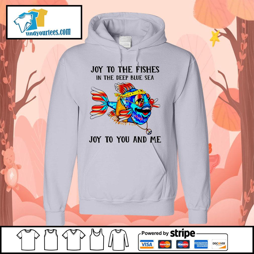 Joy to the fishes in the deep blue sea joy to you and me s Hoodie