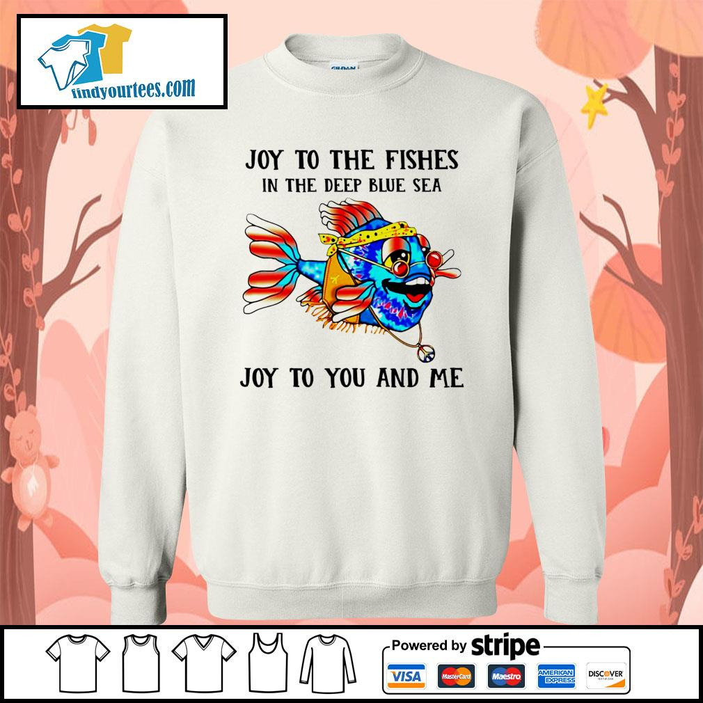 Joy to the fishes in the deep blue sea joy to you and me s Sweater