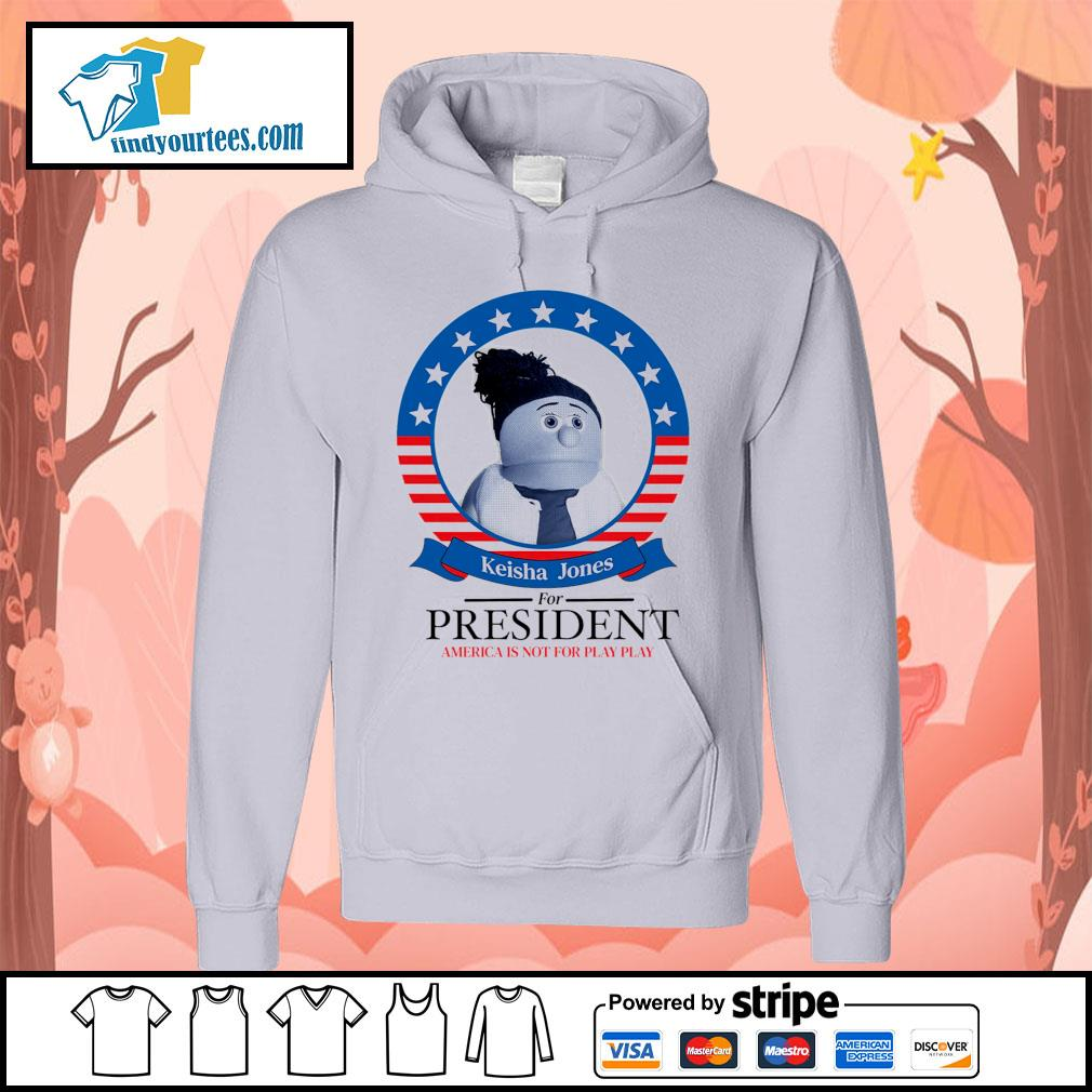 Keisha Jones for president America is not for play play s Hoodie