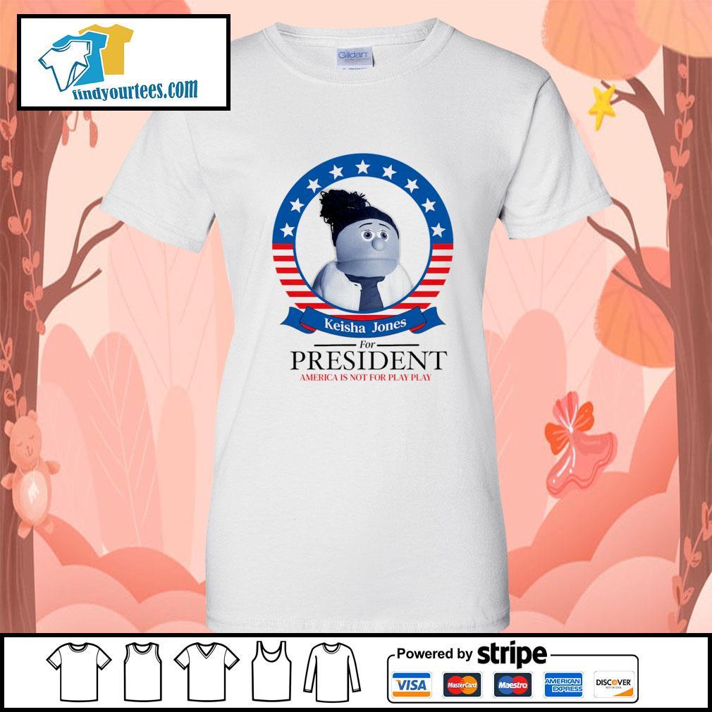 Keisha Jones for president America is not for play play s Ladies-Tee