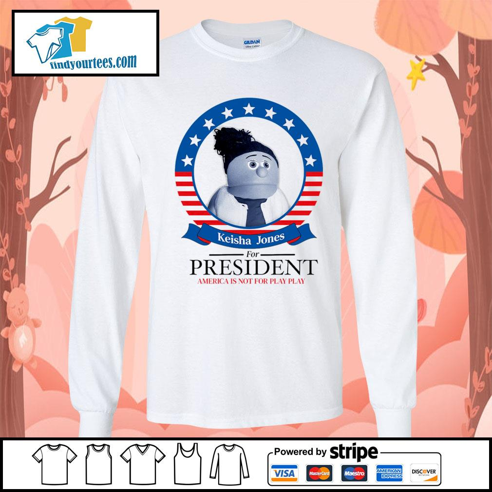 Keisha Jones for president America is not for play play s Long-Sleeves-Tee