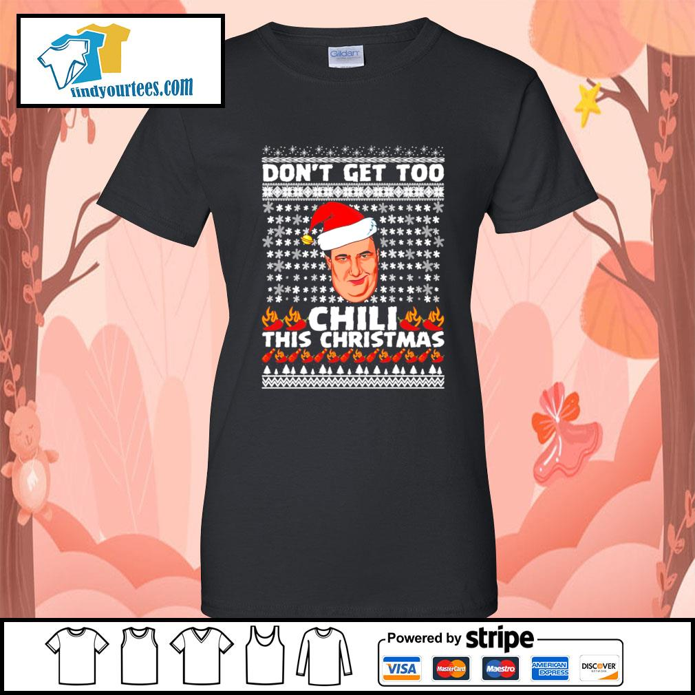 Kevin Malone don't get too Chili this christmas ugly Christmas sweater Ladies-Tee