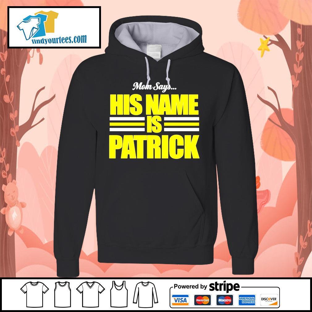 Mom says his name is Patrick Mahomes s Hoodie
