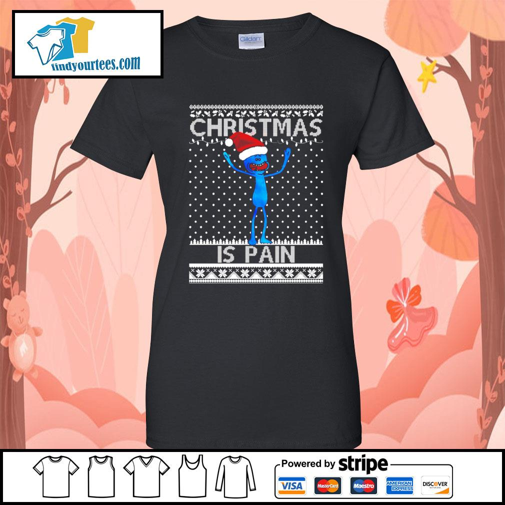 Mr Meeseeks Christmas is pain Ugly Christmas shirt, sweater Ladies-Tee