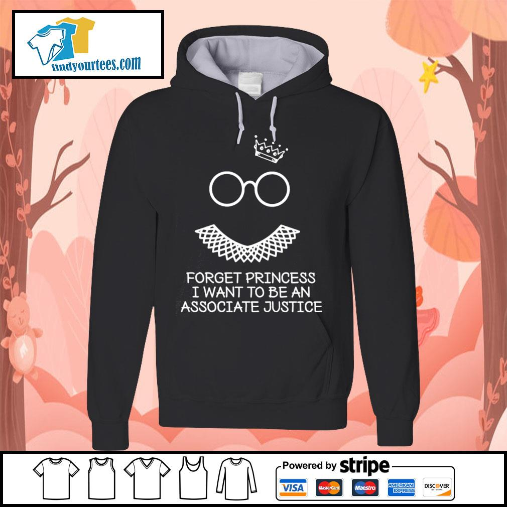 Notorious RBG forget princess I want to be an associate justice s Hoodie