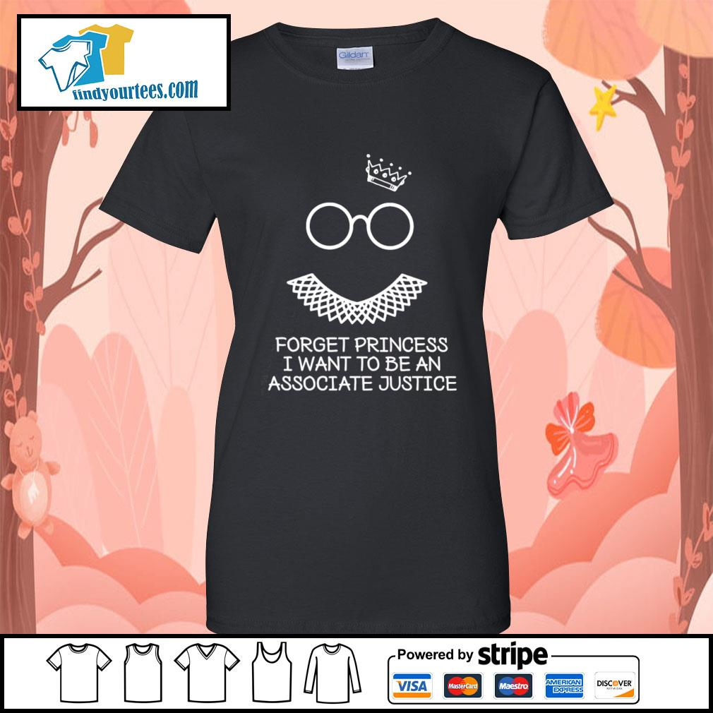Notorious RBG forget princess I want to be an associate justice s Ladies-Tee