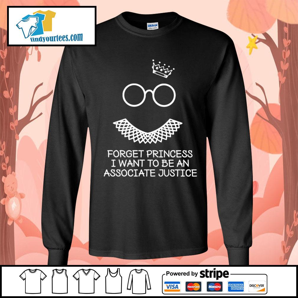 Notorious RBG forget princess I want to be an associate justice s Long-Sleeves-Tee