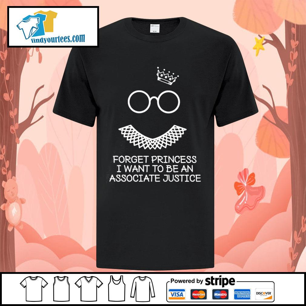 Notorious RBG forget princess I want to be an associate justice shirt