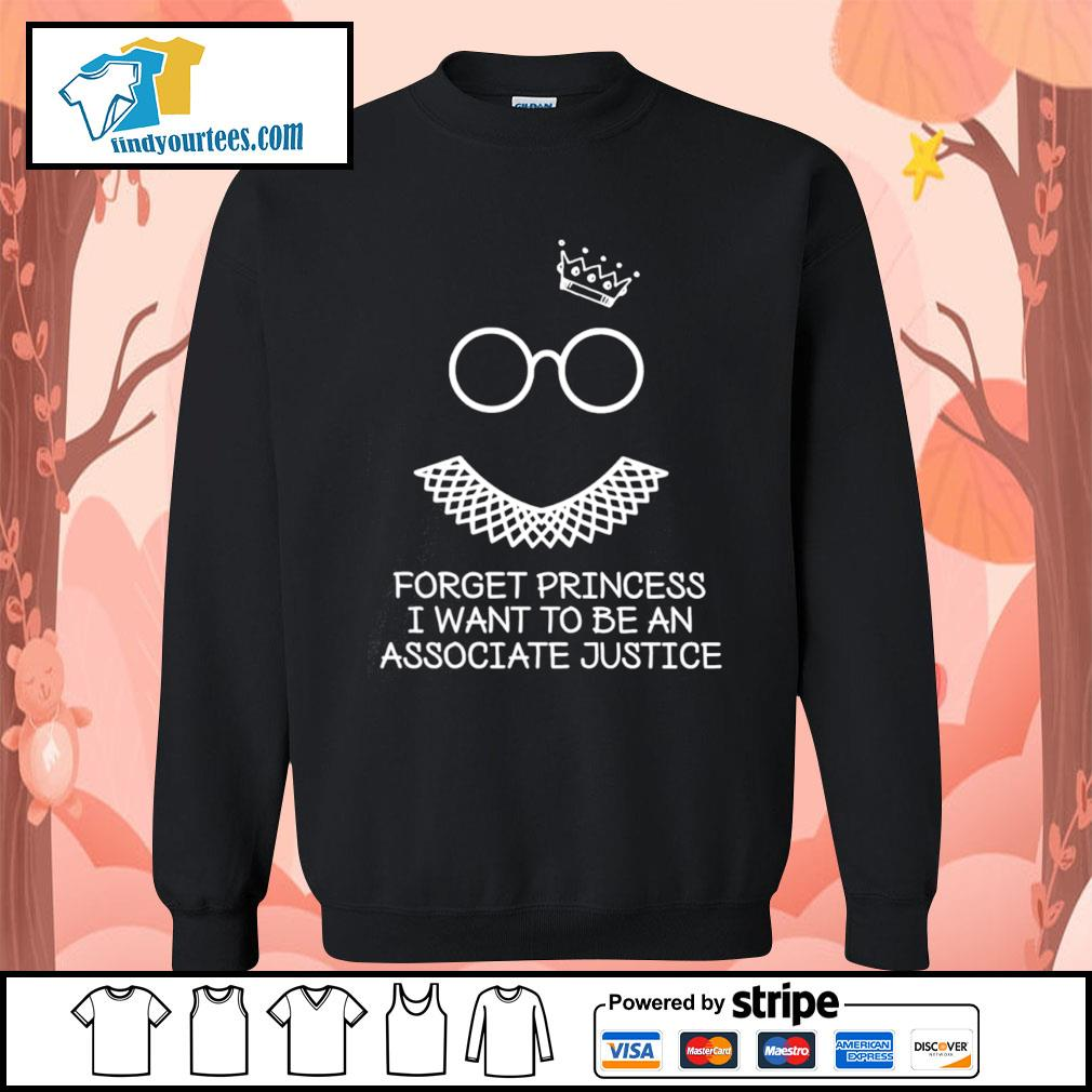 Notorious RBG forget princess I want to be an associate justice s Sweater