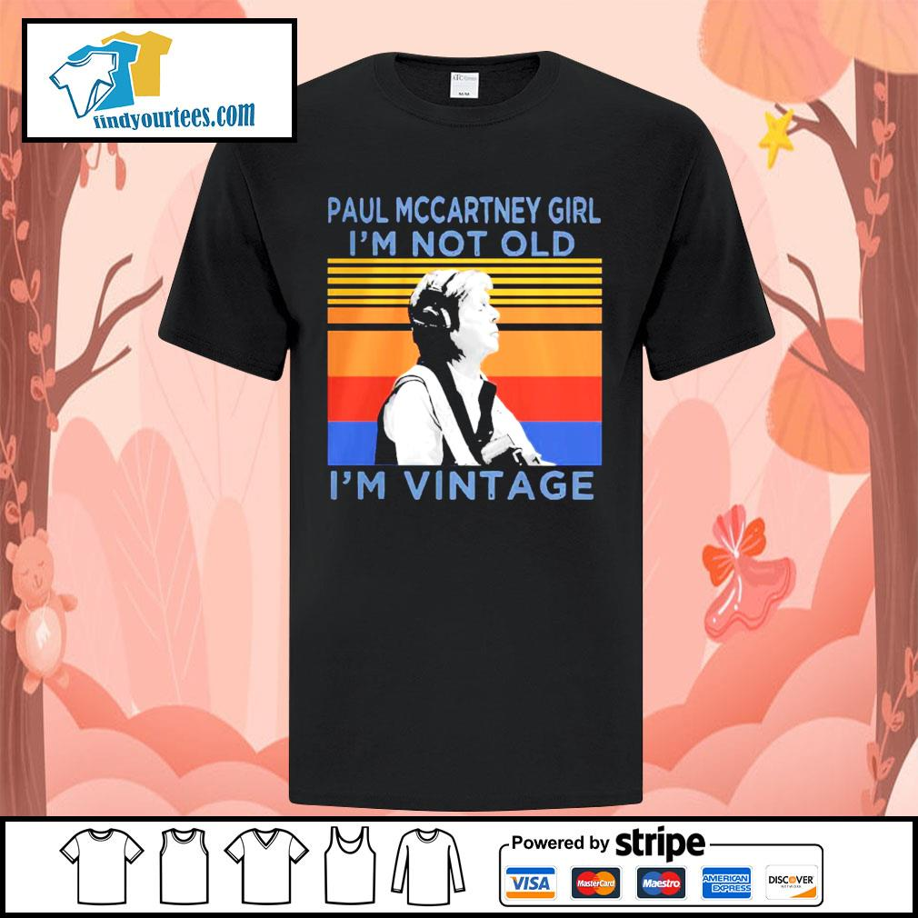Paul mccartney girl i'm not old i'm vintage retro shirt