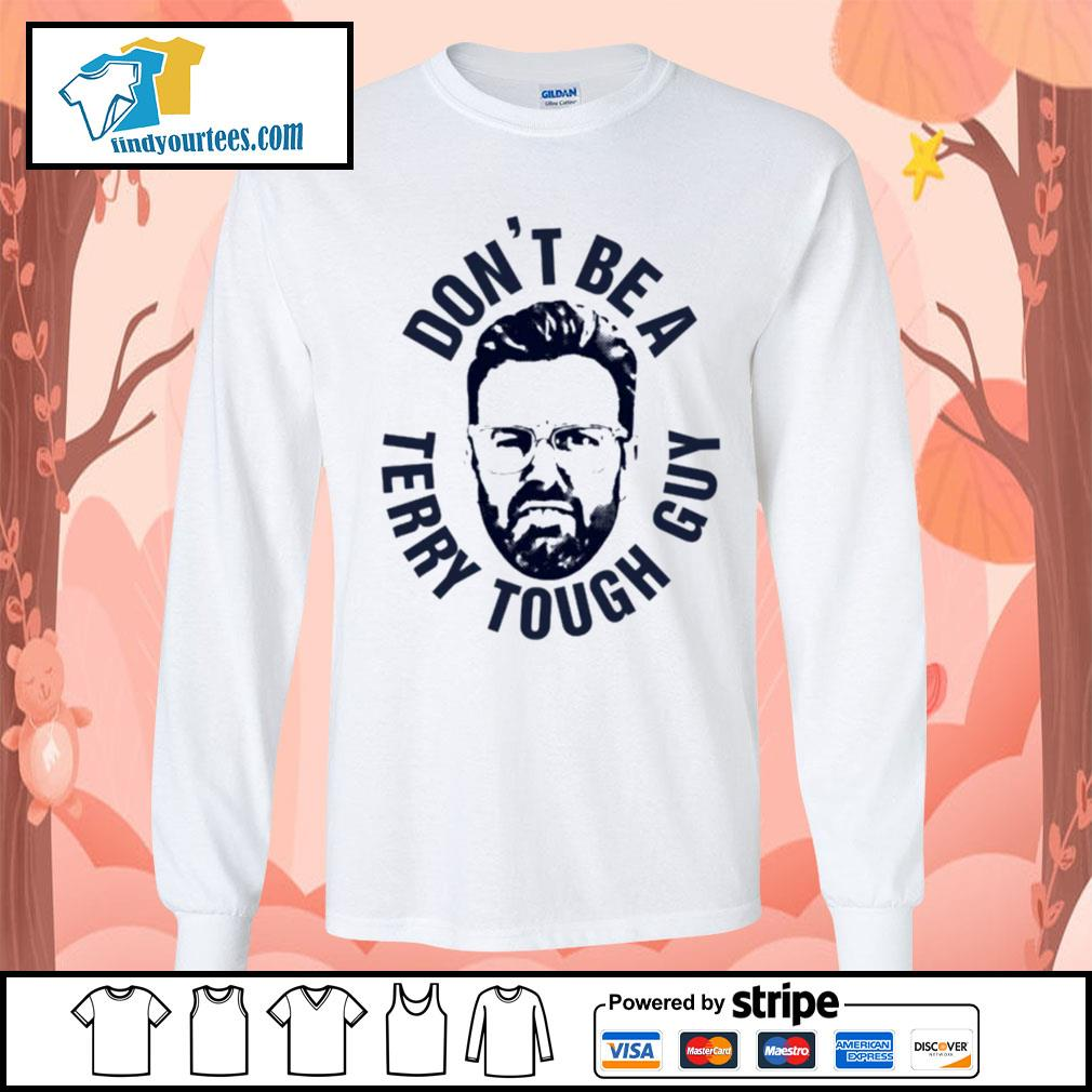 Peter Moylan Don_t be a Terry tough guy s Long-Sleeves-Tee
