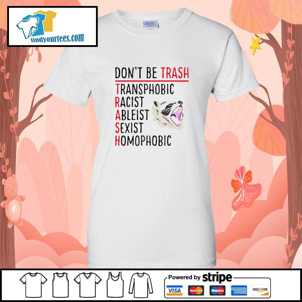 Racoon don't be trash transphobic racist ableist sexist s Ladies-Tee