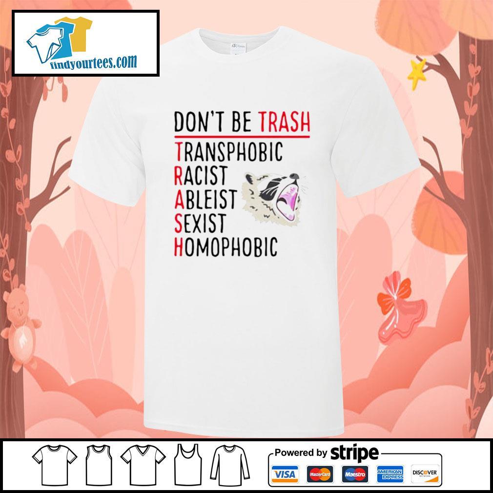 Racoon don't be trash transphobic racist ableist sexist shirt