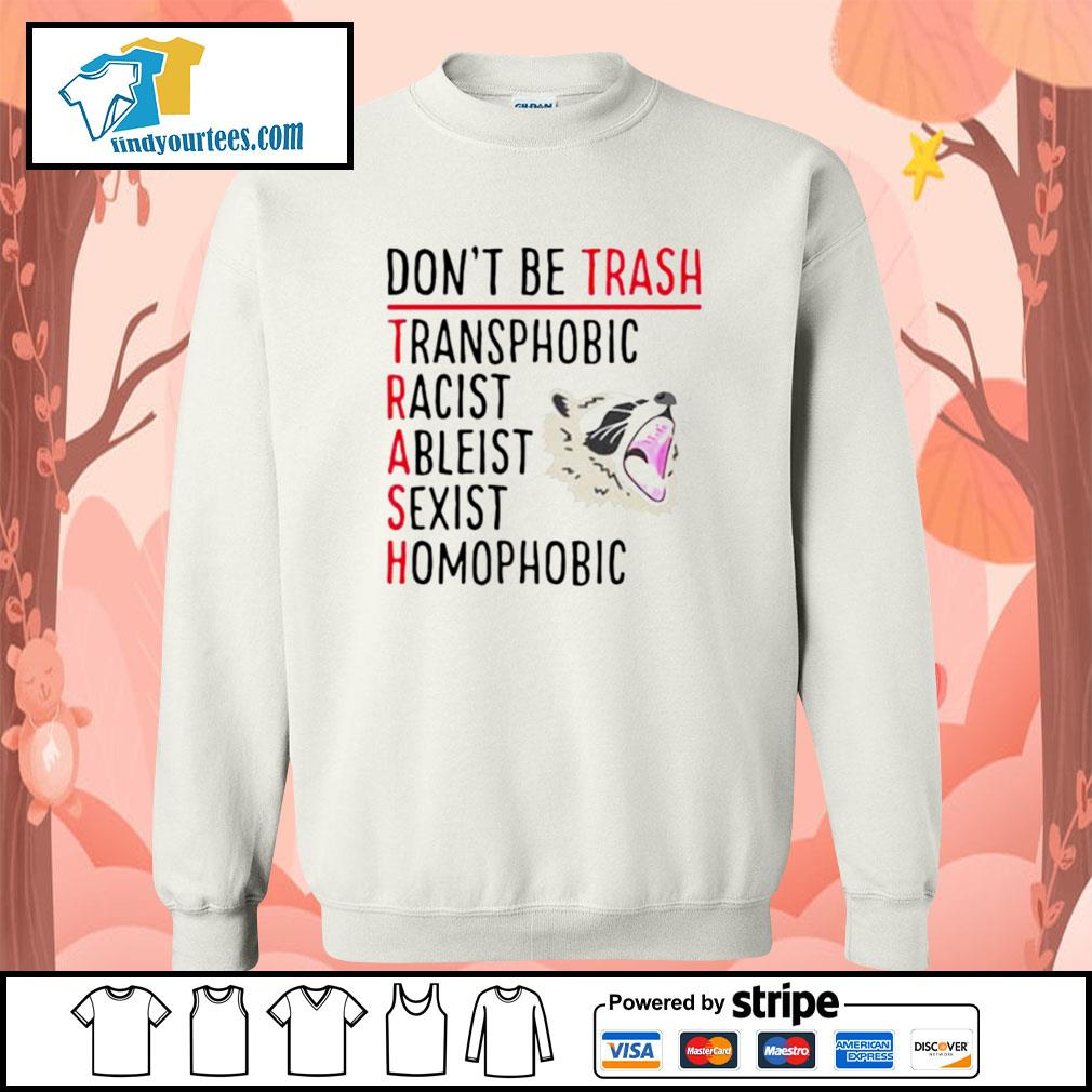 Racoon don't be trash transphobic racist ableist sexist s Sweater