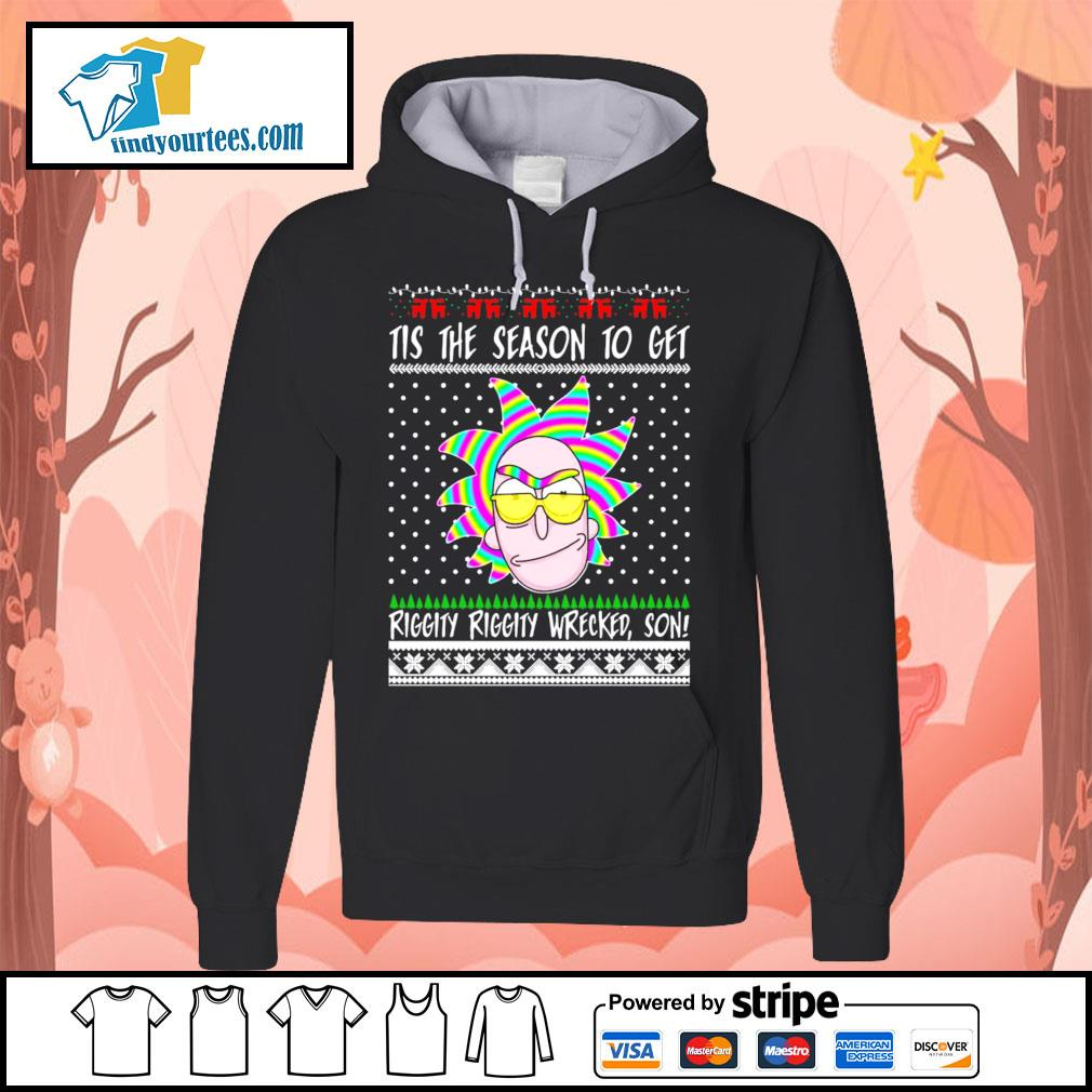 Rick and Morty Tis the season to get riggity riggity wrecked son Ugly Christmas shirt, sweater Hoodie