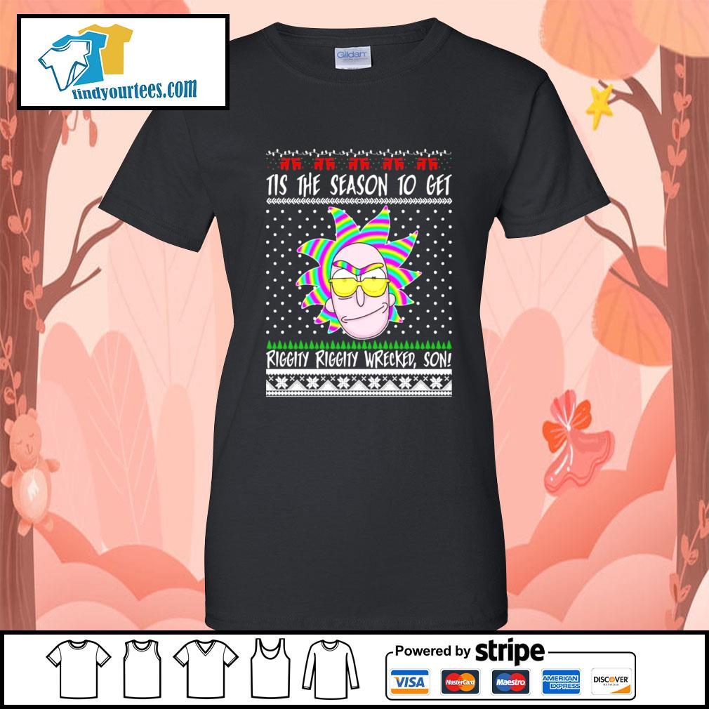 Rick and Morty Tis the season to get riggity riggity wrecked son Ugly Christmas shirt, sweater Ladies-Tee