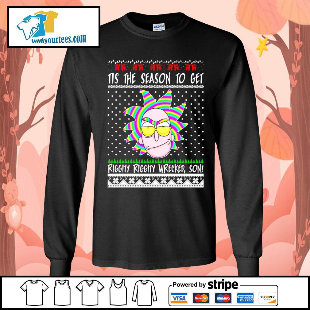 Rick and Morty Tis the season to get riggity riggity wrecked son Ugly Christmas shirt, sweater Long-Sleeves-Tee
