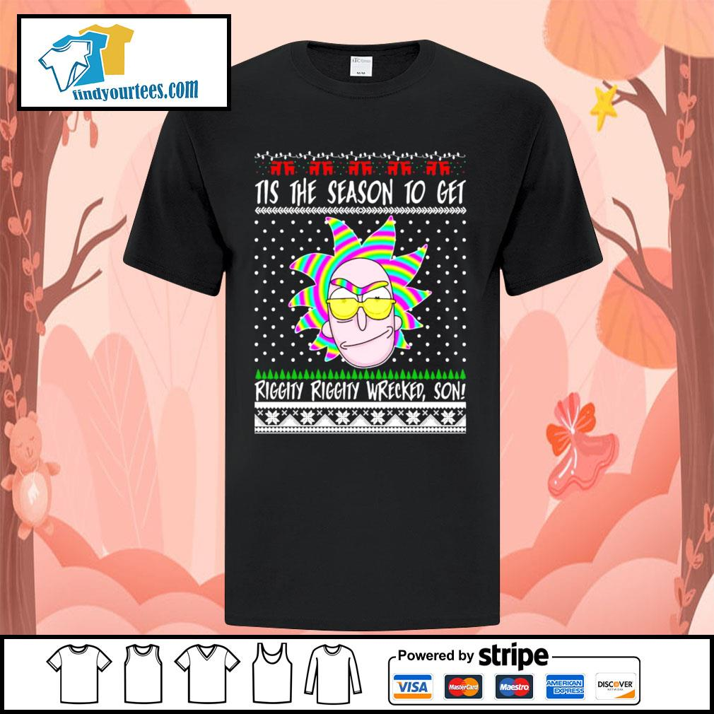 Rick and Morty Tis the season to get riggity riggity wrecked son Ugly Christmas shirt, sweater
