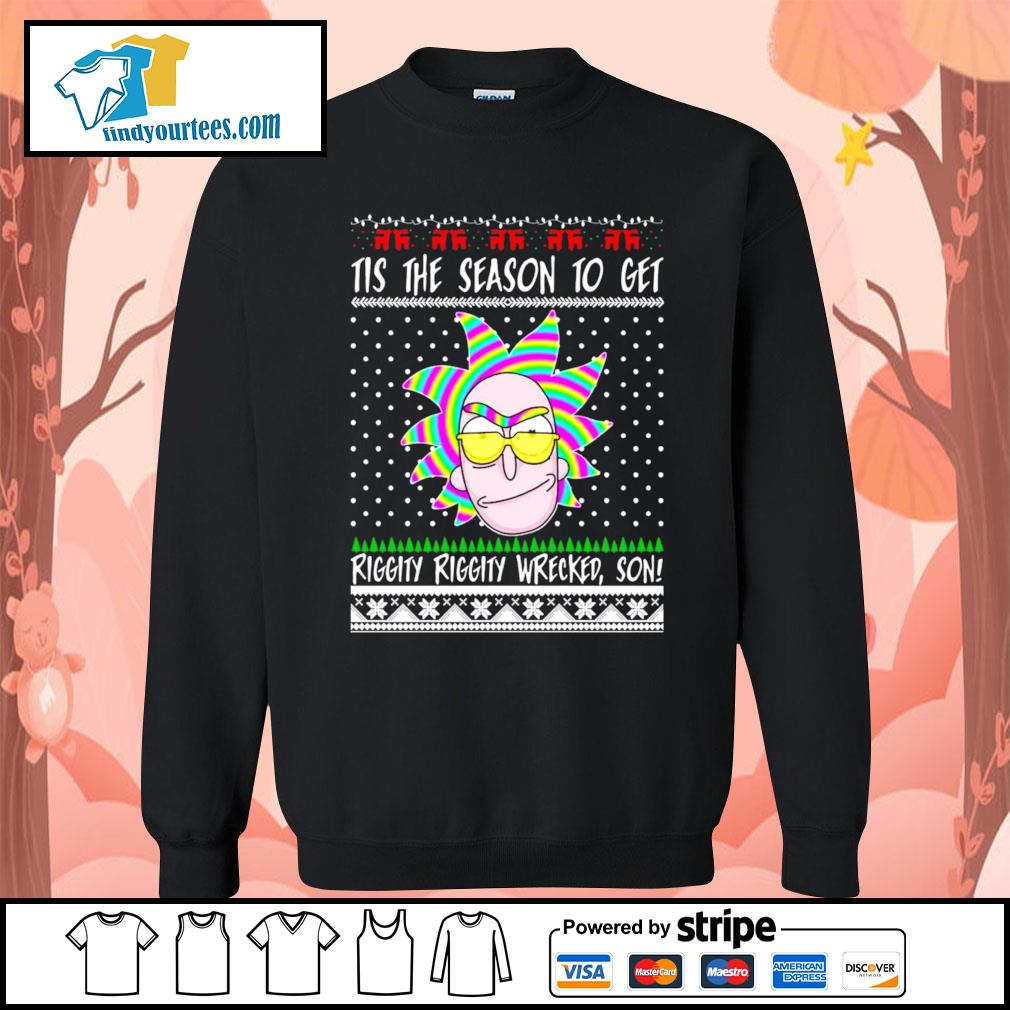 Rick and Morty Tis the season to get riggity riggity wrecked son Ugly Christmas shirt, sweater Sweater
