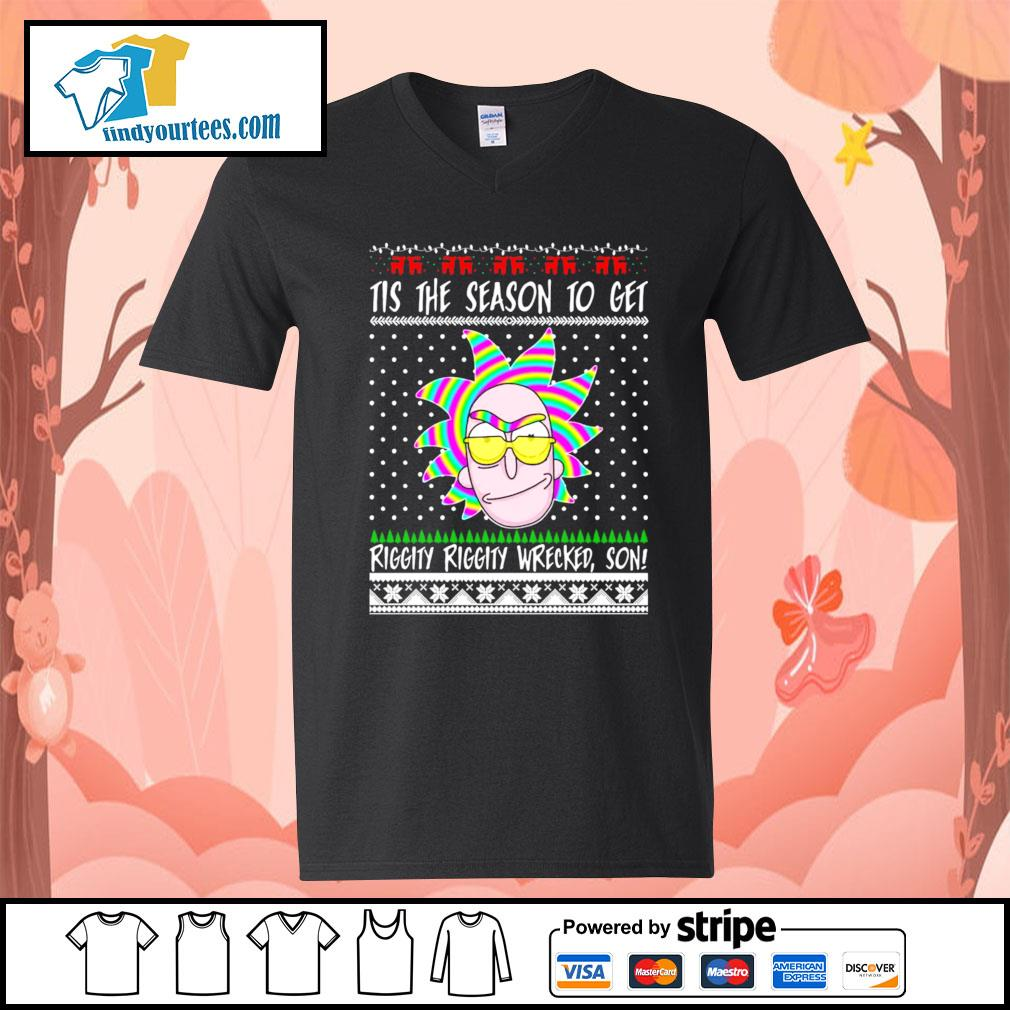 Rick and Morty Tis the season to get riggity riggity wrecked son Ugly Christmas shirt, sweater V-neck-T-shirt