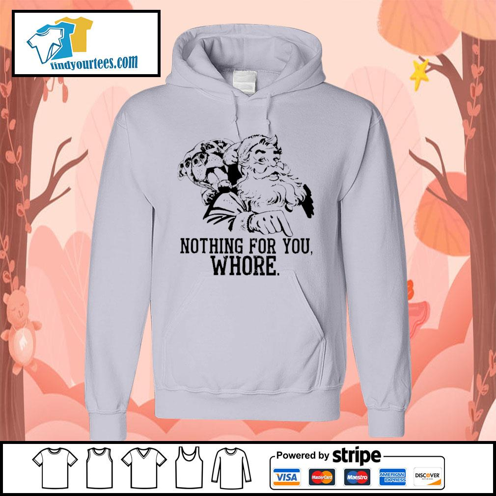 Santa and pitbull nothing for you whore s Hoodie