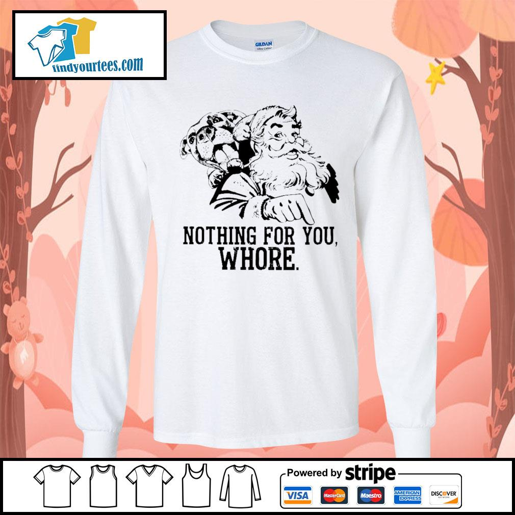 Santa and pitbull nothing for you whore s Long-Sleeves-Tee