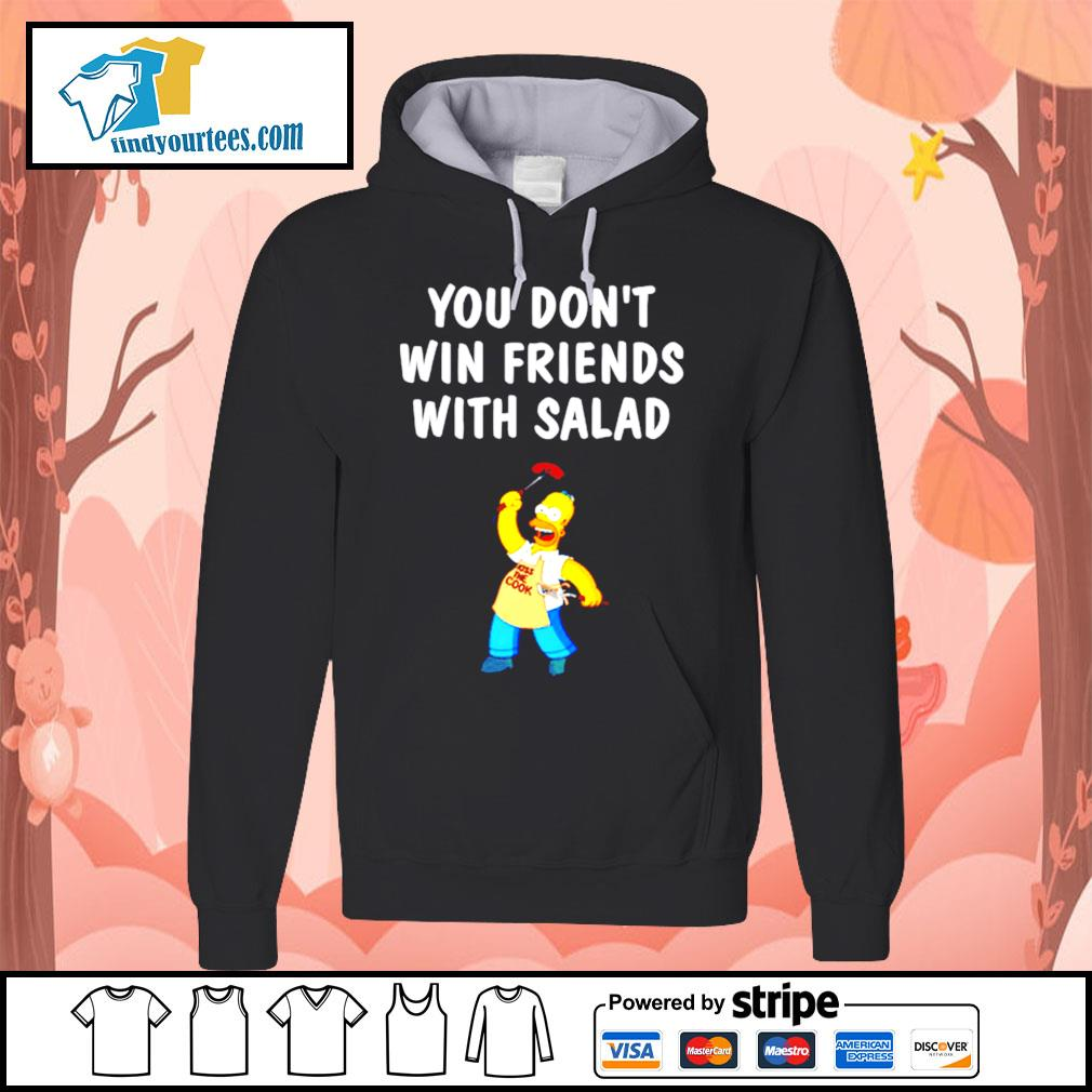 Simpsons you don't win friends with salad s Hoodie