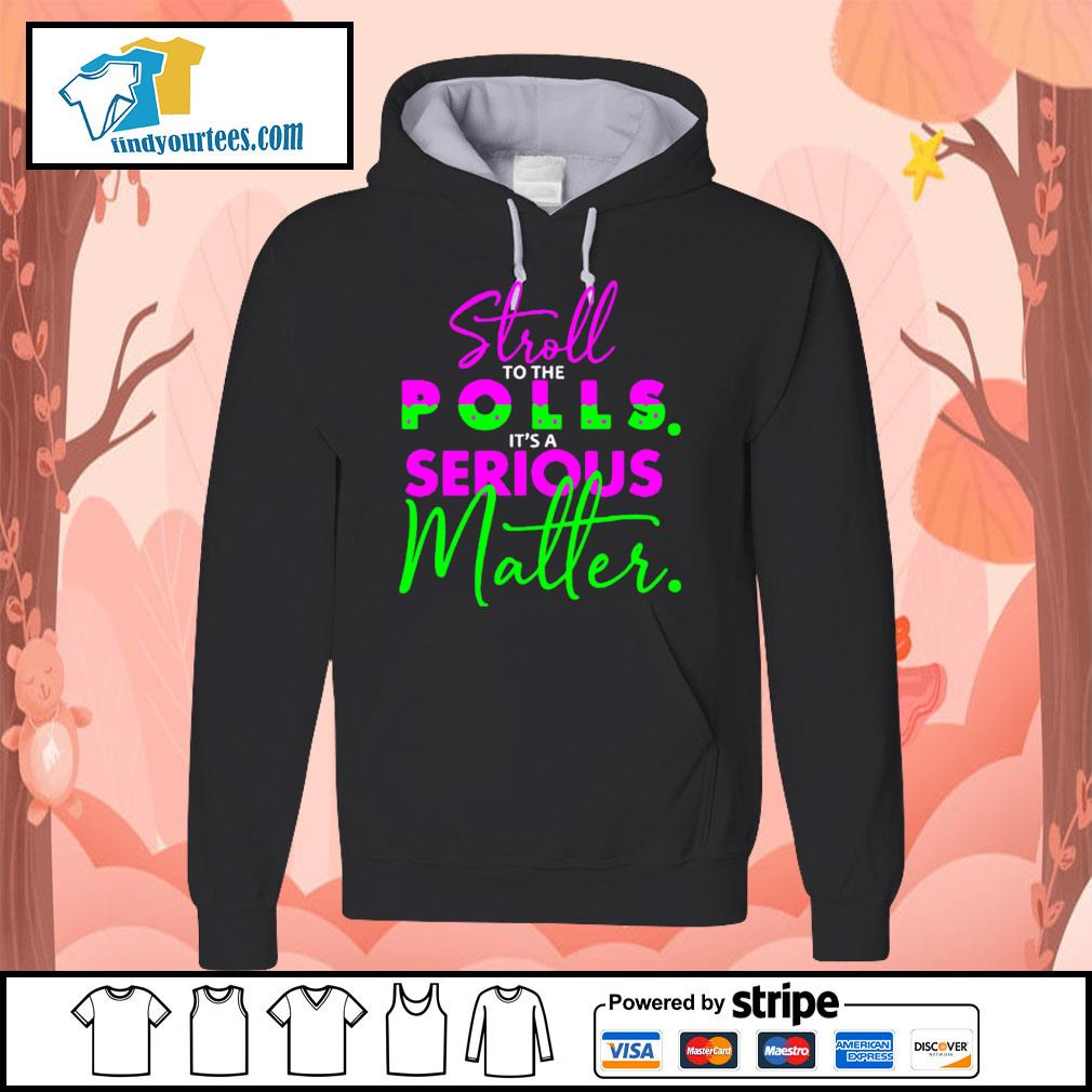 Stroll to the polls it's a serious Matter s Hoodie