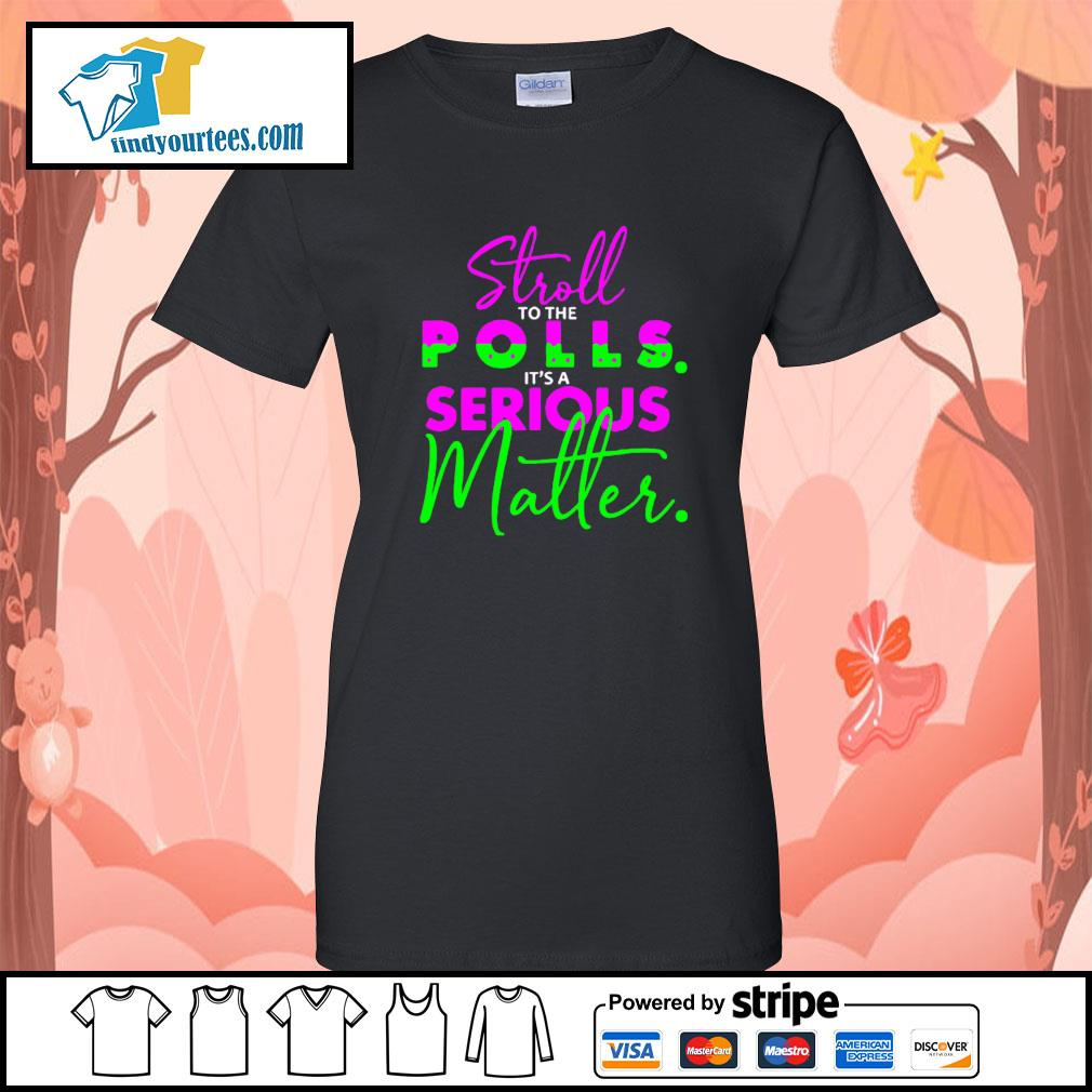 Stroll to the polls it's a serious Matter s Ladies-Tee
