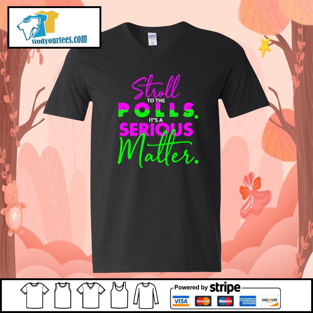 Stroll to the polls it's a serious Matter s V-neck-T-shirt