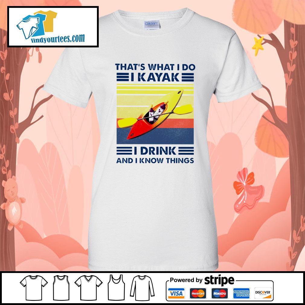 That's what I do I kayak I drink and I know things vintage s Ladies-Tee