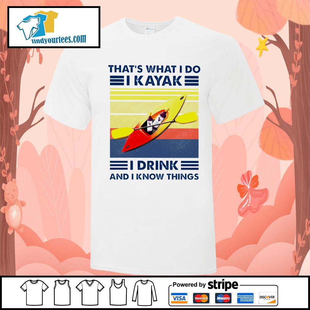 That's what I do I kayak I drink and I know things vintage shirt