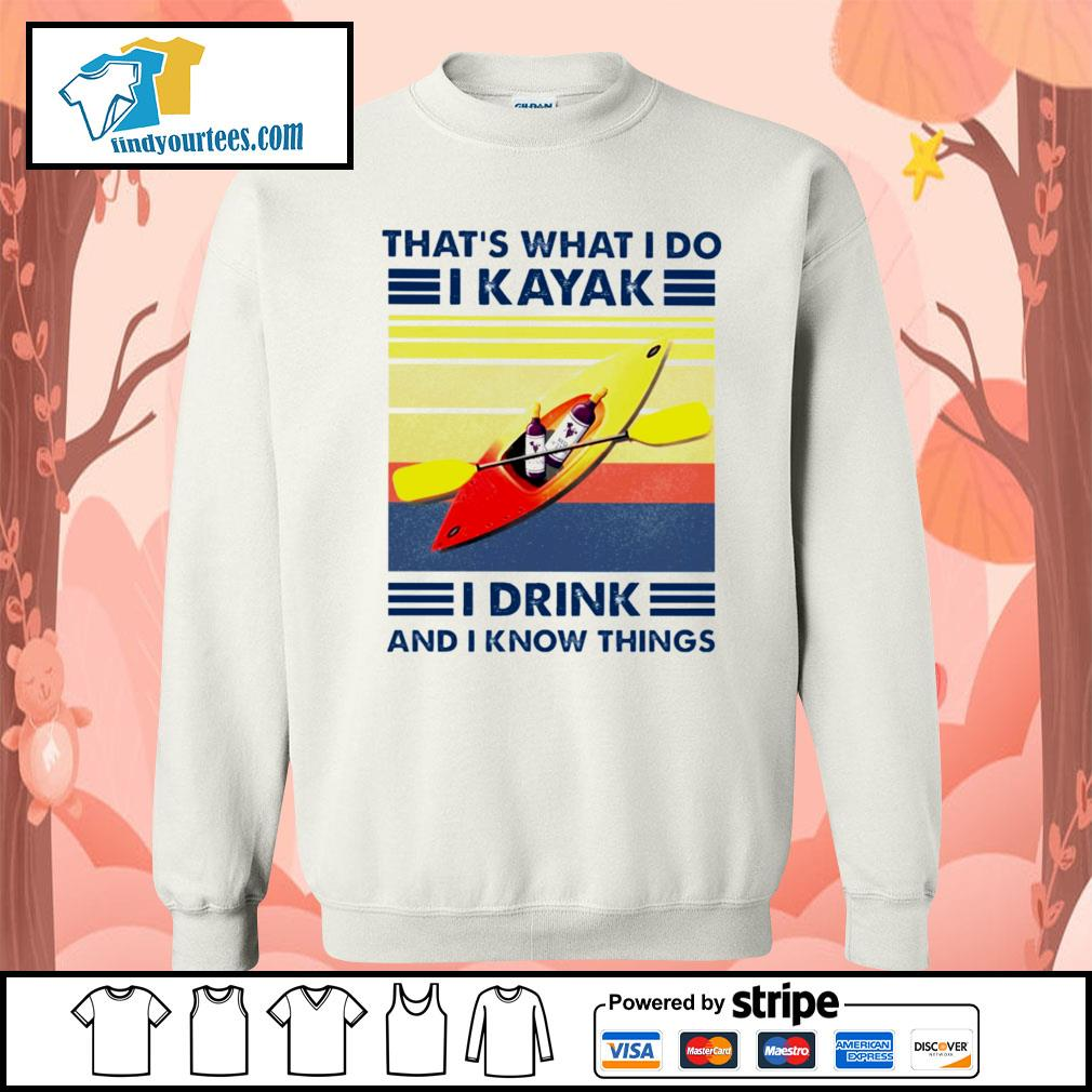 That's what I do I kayak I drink and I know things vintage s Sweater