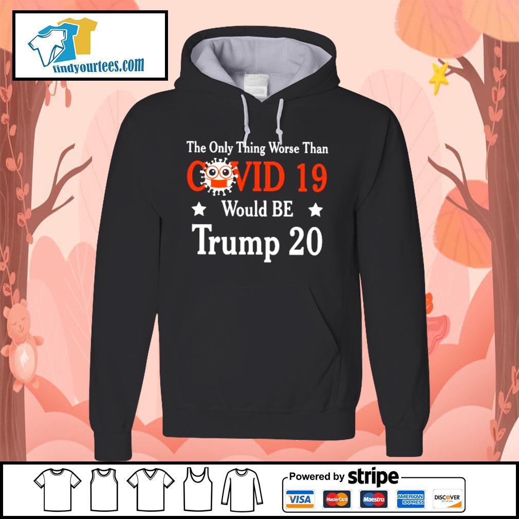 The only thing worse than Covid 19 would be Trump 2020 s Hoodie