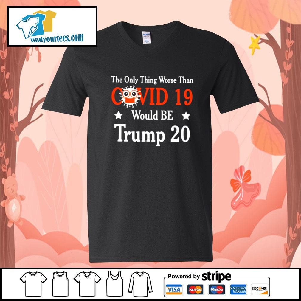 The only thing worse than Covid 19 would be Trump 2020 s V-neck-T-shirt