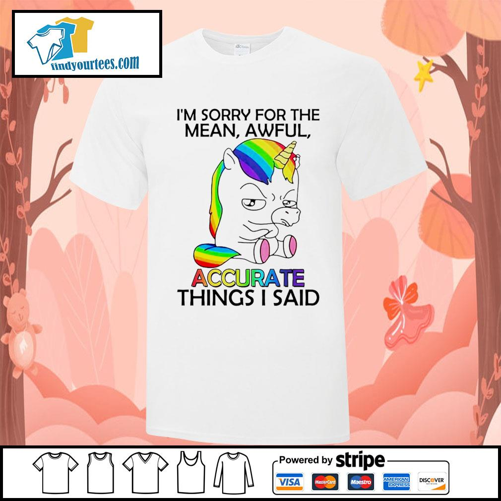 Unicorn I'm sorry for the mean awful accurate things I said shirt