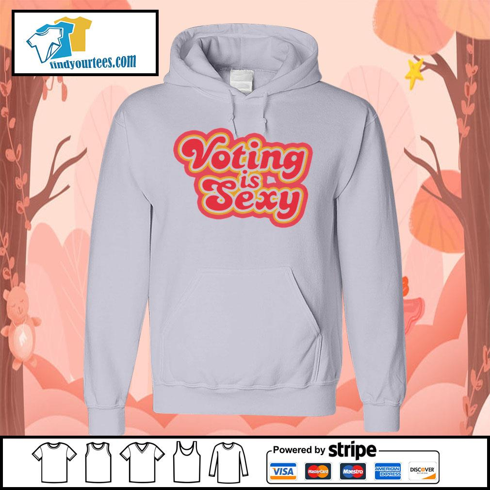 Voting Is Sexy s Hoodie