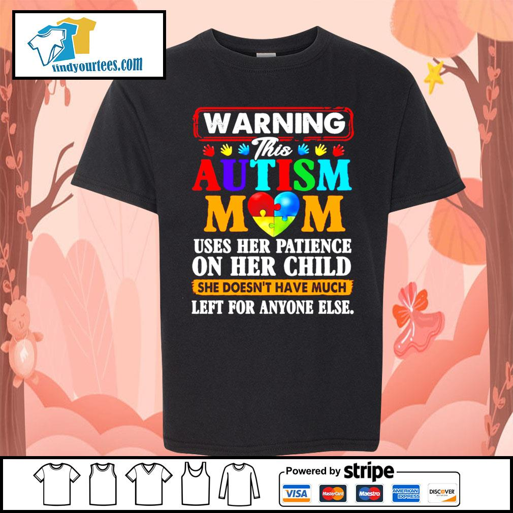 Warning this Autism mom uses her patience on her child she doesn't have s Kid-T-shirt