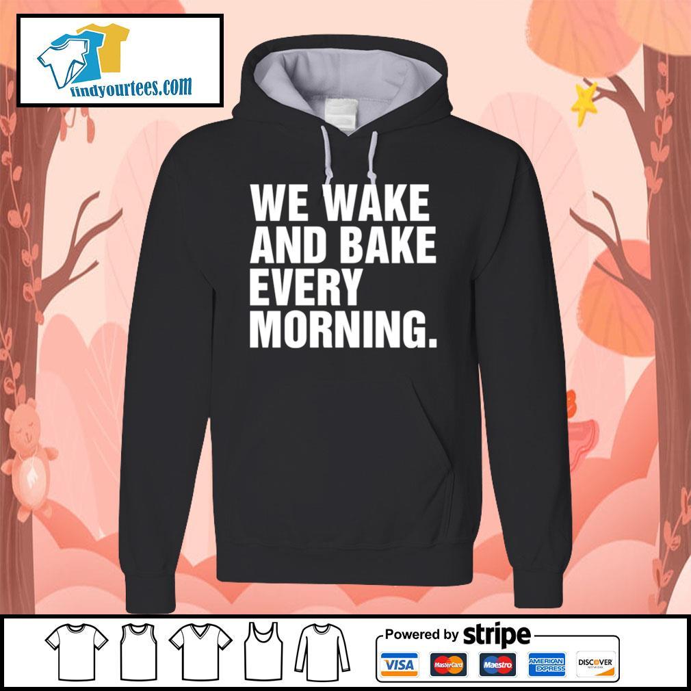 We wake and bake every morning s Hoodie
