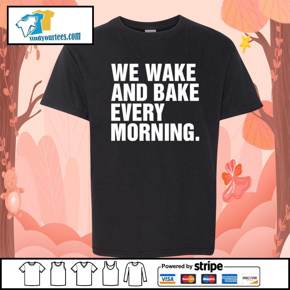 We wake and bake every morning s Kid-T-shirt